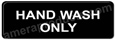 Hand Wash Only Sign Black 5508